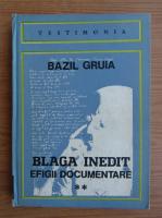 Anticariat: Bazil Gruia - Blaga inedit. Efigii documentare (volumul 2)