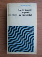 Anticariat: I. Adabachev - La vie demain-tragedie ou harmonie?