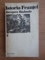 Jacques Madaule - Istoria Frantei (volumul 2)
