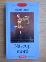 Anticariat: Martin Amis - Nascuti morti