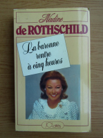 Anticariat: Nadine de Rothschild - La baronne rentre a cinq heures