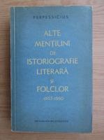 Anticariat: Perpessicius - Alte mentiuni de istoriografie literara si folclor (1957-1960)