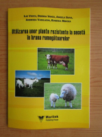 Anticariat: Ilie Voicu - Utilizarea unor plante rezistente la seceta in hrana rumegatoarelor