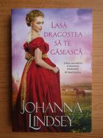 Anticariat: Johanna Lindsey - Lasa dragostea sa te gaseasca