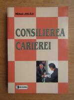 Anticariat: Mihai Jigau - Consilierea carierei