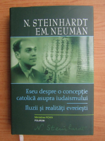 Nicolae Steinhardt - Eseu despre o conceptie catolica asupra iudaismului. Iluzii si realitati evreiesti