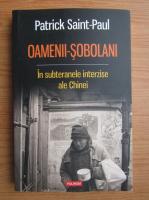 Patrick Saint-Paul - Oamenii-sobolani. In subteranele interzise ale Chinei