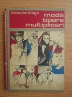 Anticariat: Petrache Dragu - Moda, tipare, multiplicari