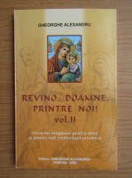 Anticariat: Alexandru Gheorghe - Revino, Doamne, printre noi (volumul 2)