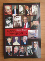 Daniel Dragan - Zodia interogatiei (volumul 1)