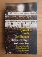 Anticariat: Daniel Jonah Goldhagen - Hitlers willige Vollstrecker. Ganz gewohnliche Deutsche und der Holocaust