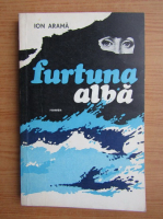 Ion Arama - Furtuna alba
