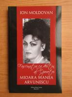Ion Moldovan - Fascinatia cadestin al operetei. Mioara Manea Arvunescu