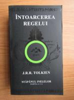 J. R. R. Tolkien - Intoarcerea regelui. Stapanul inelelor. (volumul 3)