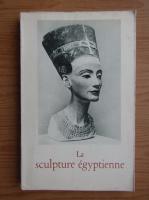 Anticariat: Jacques Vandier - La sculpture egyptienne
