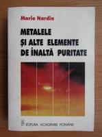 Anticariat: Mario Nardin - Metalele si alte elemente de inalta puritate