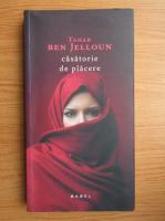 Anticariat: Tahar Ben Jelloun - Casatorie de placere