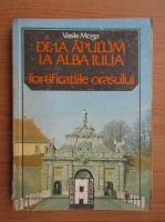 Vasile Moga - De la Apulum la Alba Iulia. Fortificatiile orasului