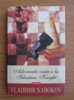Vladimir Nabokov - Adevarata viata a lui Sebastian Knight