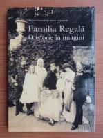 Anticariat: Familia Regala. O istorie in imagini