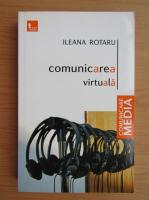 Anticariat: Ileana Rotaru - Comunicarea virtuala