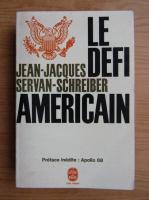 Anticariat: Jean Louis Servan Schreiber - La defi americain