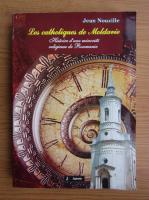 Anticariat: Jean Nouzille - Les catholiques de moldavie. Histoire d'une minorite religieuse de Roumanie