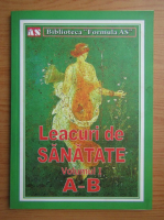 Leacuri de sanatate, volumul 1. A-B