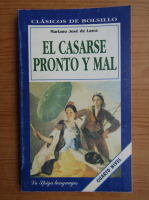 Mariano Jose de Larra - El casarse pronto y mal