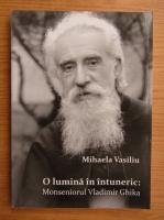 Mihaela Vasiliu - O lumina in intuneric: Monseniorul Vladimir Ghika