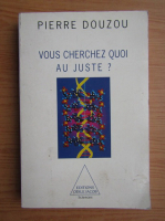Pierre Douzou - Vous cherchez quoi au juste?