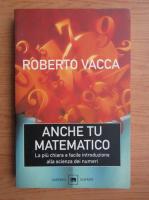 Anticariat: Roberto Vacca - Anche tu matematico
