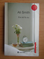 Ali Smith - Era sa fiu eu