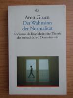 Anticariat: Arno Gruen - Der Wahnsinn der Normalitat