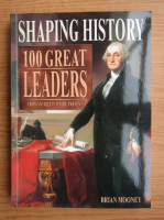 Anticariat: Brian Mooney - Shaping history. 100 great leaders