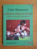 Anticariat: Carlos Montemayor - Le Revellion indigene du Mexique. Violence, autonomie et humanisme