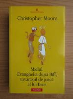 Christopher Moore - Mielul. Evanghelia dupa Biff, tovarasul de joaca al lui Iisus