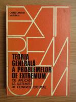 Anticariat: Constantin Varsan - Teoria generala a problemelor de extremum cu aplicatii la sistemele de control optimal