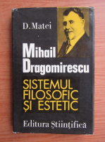 Anticariat: Dumitru Matei - Mihail Dragomirescu. Privirea critica asupra sistemului filosofic si estetic