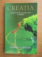 Anticariat: Edwin Wilson - Creatia. Un apel pentru salvarea vietii pe pamant