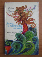 Anticariat: Elvira Bogdan - Aurore, la belle meriee du soleil
