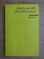 John Stuart Mill - Der Utilitarismus