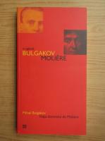 Anticariat: Mihail Bulgakov - In oglinda. Viata domnului Moliere