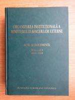 Organizarea institutionala a Ministerului Afacerilor Externe (volumul 1)