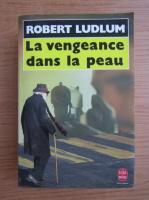Anticariat: Robert Ludlum - La vengeance dans la peau