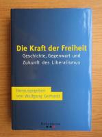 Anticariat: Wolfgang Gerhardt - Die Kraft der Freiheit. Geschichte, Gegenwart und Zukunft des Liberalismus