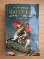 Anticariat: Alan Forrest - Napoleon. Viata, mostenire, imagine, o biografie