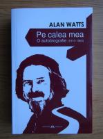 Anticariat: Alan Watts - Pe calea mea. O autobiografie 1915-1965