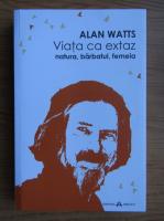 Anticariat: Alan Watts - Viata ca extaz. Natura, barbatul, femeia