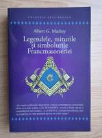 Albert Mackey - Legendele, miturile si simbolurile Francmasoneriei